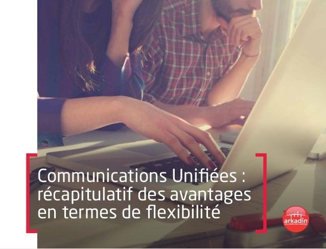 Communications Unifiées : récapitulatif des avantages en termes de flexibilité