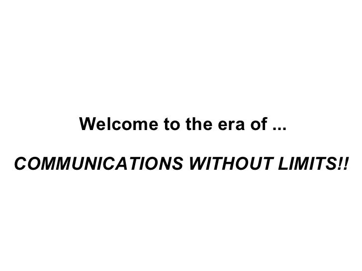 COMMUNICATIONS WITHOUT LIMITS!! Welcome to the era of ...