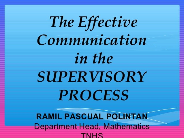 The EffectiveCommunication    in theSUPERVISORY  PROCESSRAMIL PASCUAL POLINTANDepartment Head, Mathematics