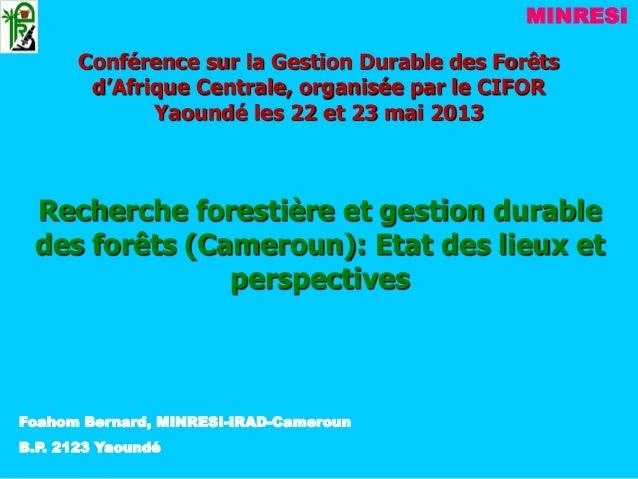 Conférence sur la Gestion Durable des Forêtsd'Afrique Centrale, organisée par le CIFORYaoundé les 22 et 23 mai 2013Recherc...