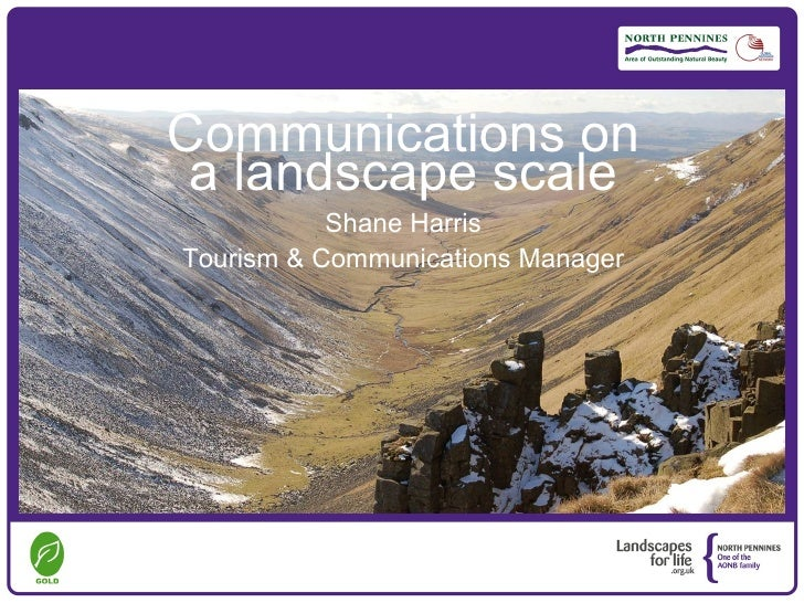 Communications on a landscape scale           Shane HarrisTourism & Communications Manager