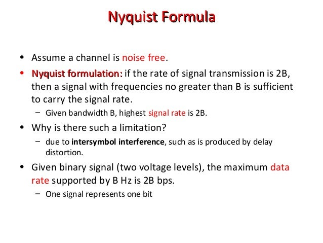 NyquistNyquist FormulaFormula • Assume a channel is noise free. • Nyquist formulation:Nyquist formulation: if the rate of ...