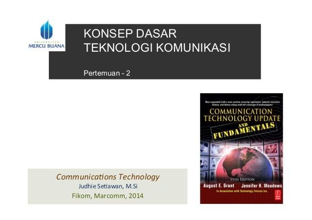 KONSEP DASAR TEKNOLOGI KOMUNIKASI Pertemuan - 2   Communica)ons  Technology   Judhie  Se)awan,  M.Si   Fikom,...
