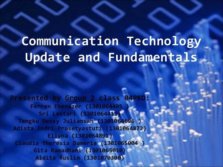 Communication Technology Update and Fundamentals Presented by  Group 2  class 04PKO: F erren  E benazer  ( 1301064405  ) S...