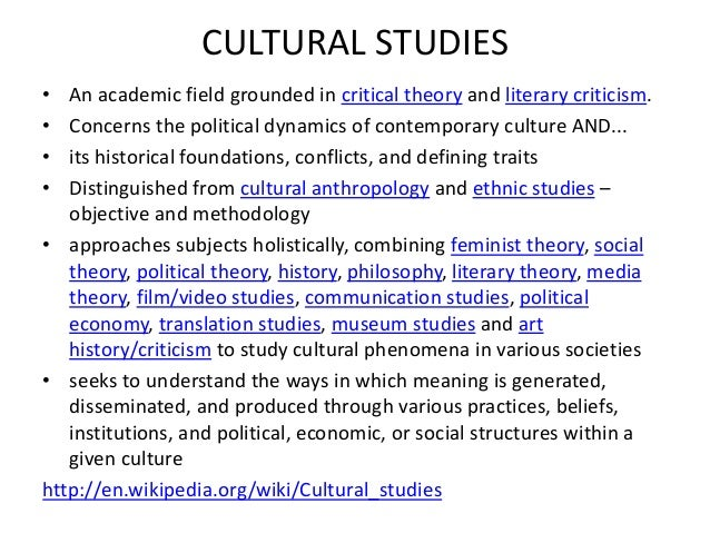 cultural study theory Arising from the social turmoil of the 1960-s, cultural studies is an academic  discipline which combines political economy, communication,.