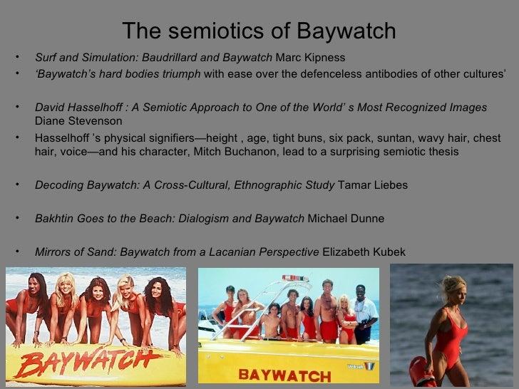 The semiotics of Baywatch•   Surf and Simulation: Baudrillard and Baywatch Marc Kipness•   'Baywatch's hard bodies triumph...