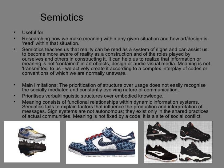 Semiotics•   Useful for:•   Researching how we make meaning within any given situation and how art/design is    'read' wit...