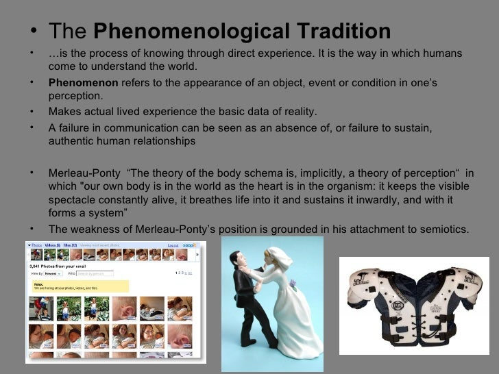 • The Phenomenological Tradition•   …is the process of knowing through direct experience. It is the way in which humans   ...