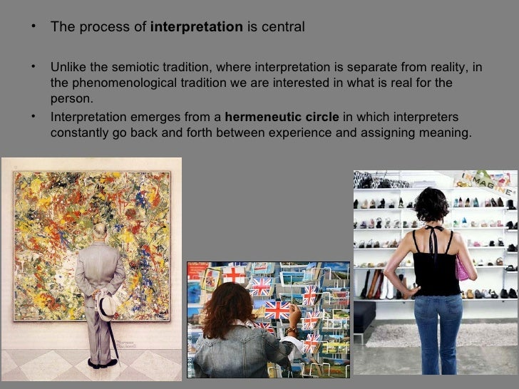 •   The process of interpretation is central•   Unlike the semiotic tradition, where interpretation is separate from reali...