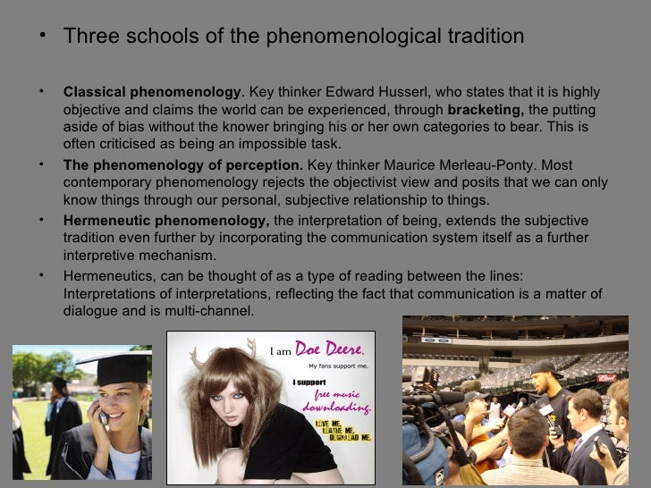 • Three schools of the phenomenological tradition•   Classical phenomenology. Key thinker Edward Husserl, who states that ...