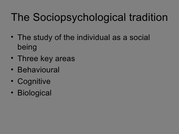 The Sociopsychological tradition• The study of the individual as a social  being• Three key areas• Behavioural• Cognitive•...