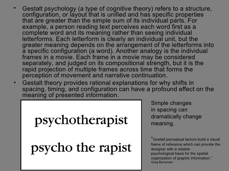 •   Gestalt psychology (a type of cognitive theory) refers to a structure,    configuration, or layout that is unified and...