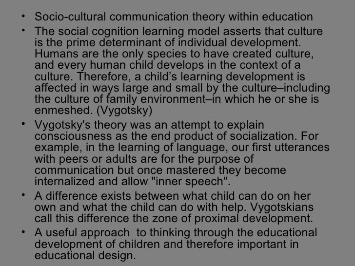 • Socio-cultural communication theory within education• The social cognition learning model asserts that culture  is the p...