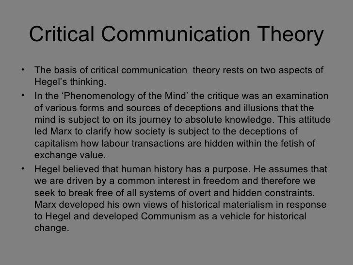Critical Communication Theory•   The basis of critical communication theory rests on two aspects of    Hegel's thinking.• ...