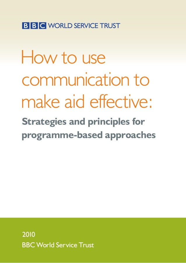 How to use communication to make aid effective: Strategies and principles for programme-based approaches 2010 BBC World Se...