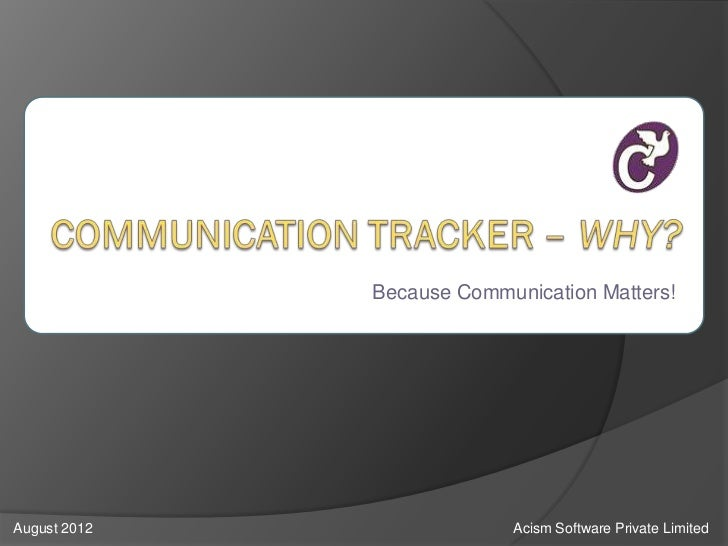 Because Communication Matters!August 2012                Acism Software Private Limited