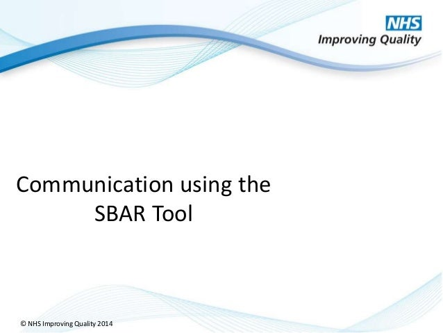 © NHS Improving Quality 2014 Communication using the SBAR Tool