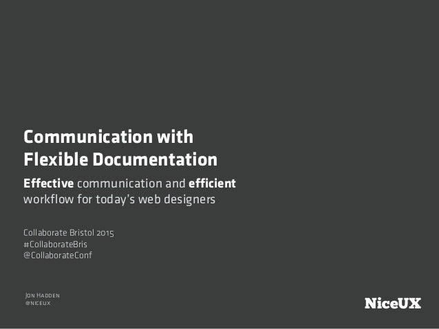 Communication with Flexible Documentation Jon Hadden @niceux Effective communication and efficient workflow for today's web...