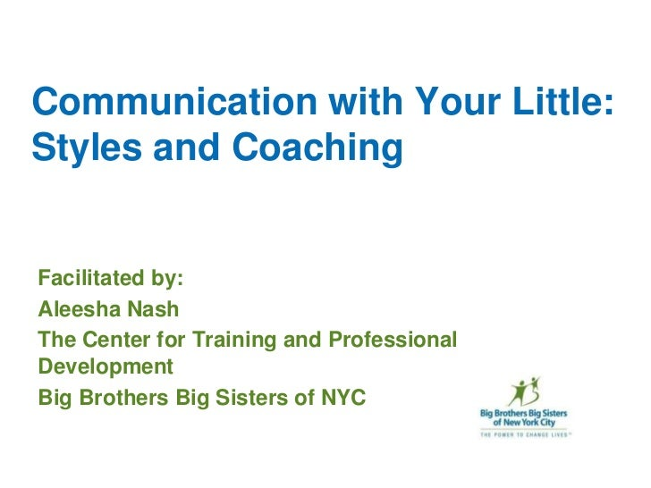 Communication with Your Little: Styles and Coaching<br />Facilitated by:<br />Aleesha Nash<br />The Center for Training an...