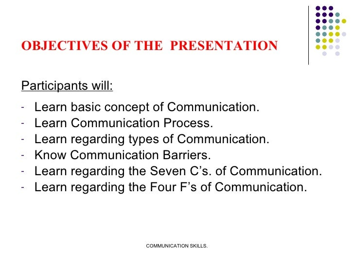 OBJECTIVES OF THE  PRESENTATION <ul><li>Participants will: </li></ul><ul><li>Learn basic concept of Communication. </li></...