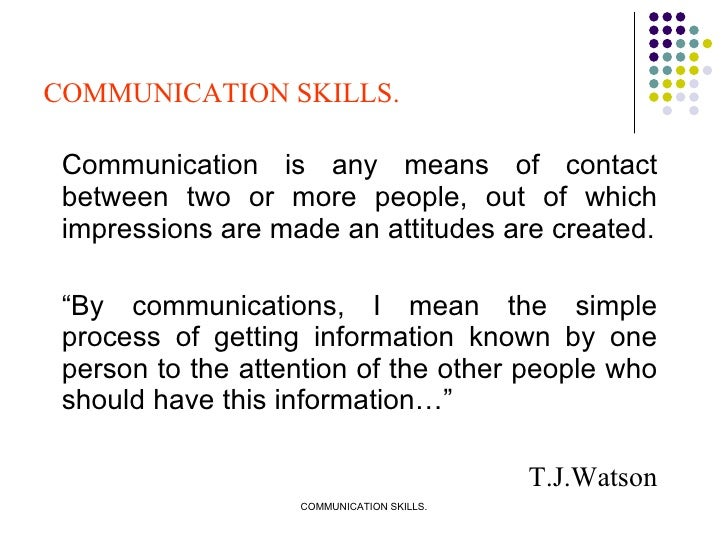 <ul><li>Communication is any means of contact between two or more people, out of which impressions are made an attitudes a...