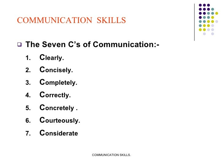 <ul><li>The Seven C's of Communication:- </li></ul><ul><li>1. C learly. </li></ul><ul><li>2. C oncisely. </li></ul><ul><li...