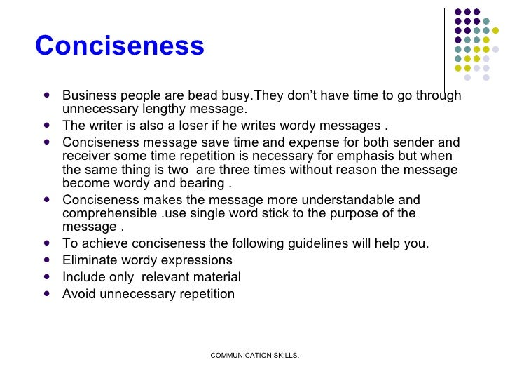 Conciseness <ul><li>Business people are bead busy.They don't have time to go through unnecessary lengthy message. </li></u...