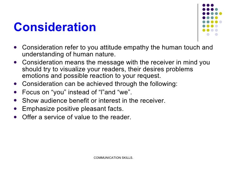 Consideration <ul><li>Consideration refer to you attitude empathy the human touch and understanding of human nature. </li>...