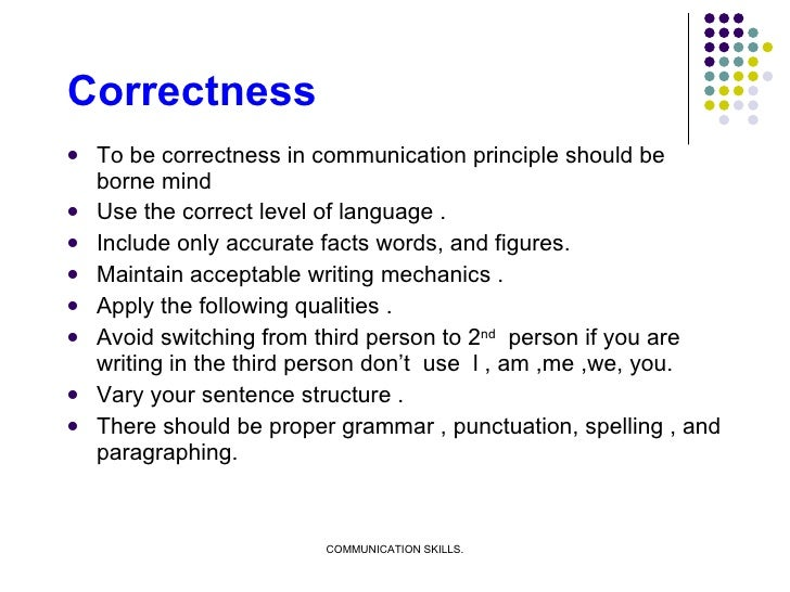 Correctness  <ul><li>To be correctness in communication principle should be borne mind  </li></ul><ul><li>Use the correct ...