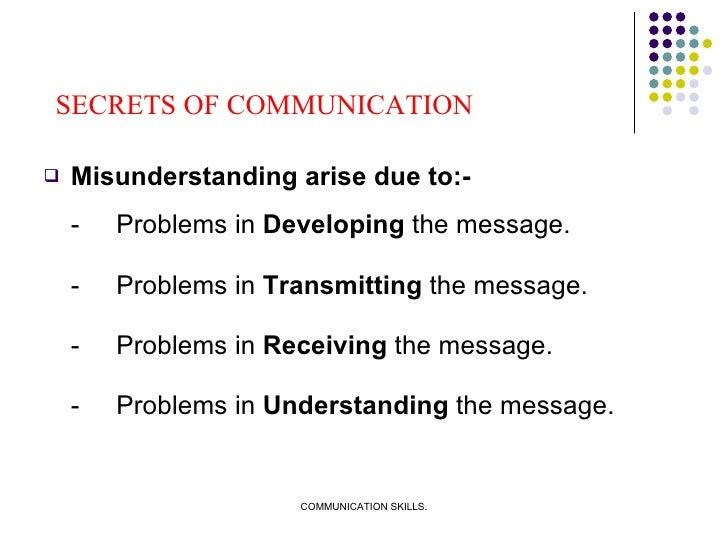 <ul><li>Misunderstanding arise due to:- </li></ul><ul><li>- Problems in  Developing  the message. </li></ul><ul><li>- Prob...