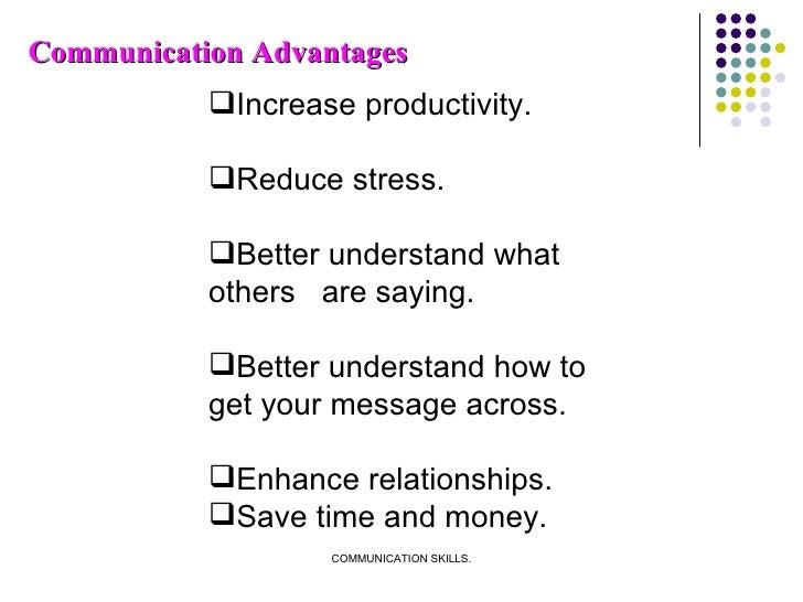 Communication Advantages <ul><li>Increase productivity. </li></ul><ul><li>Reduce stress. </li></ul><ul><li>Better understa...