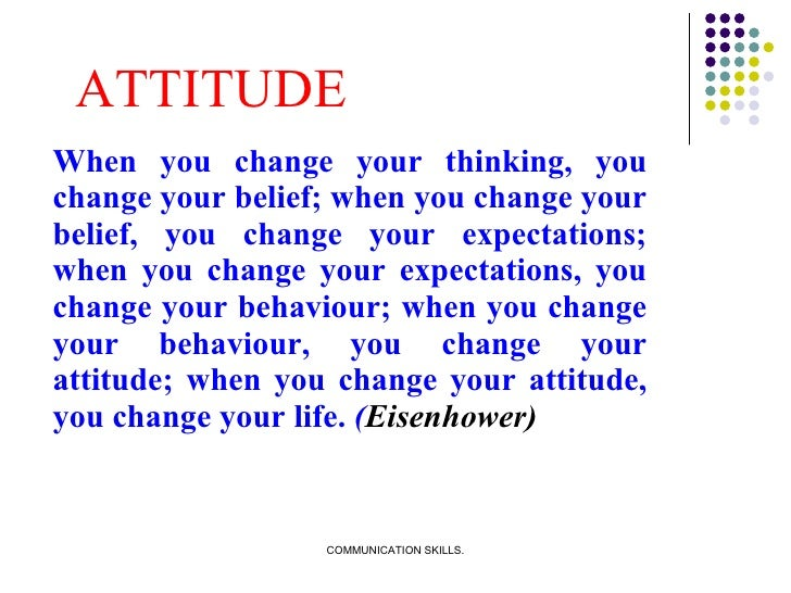 ATTITUDE <ul><li>When you change your thinking, you change your belief; when you change your belief, you change your expec...