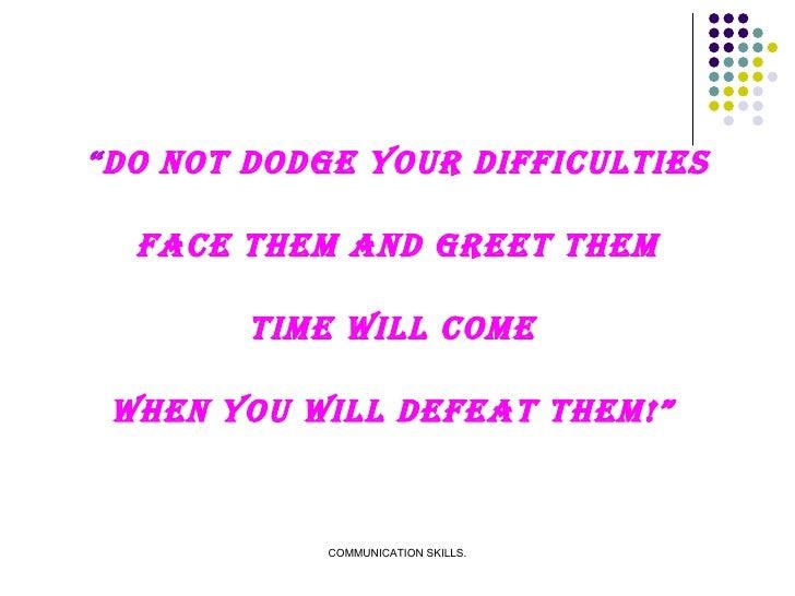 """<ul><li>"""" Do not dodge your difficulties </li></ul><ul><li>Face them and greet them </li></ul><ul><li>Time will come  </li..."""