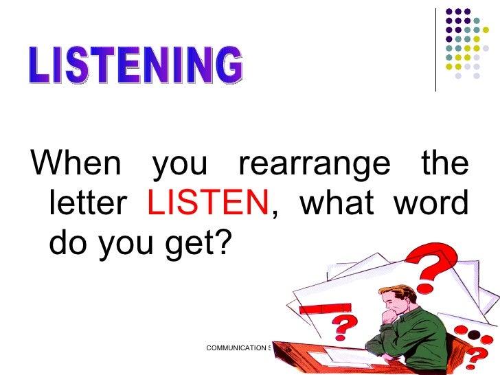 <ul><li>When you rearrange the letter  LISTEN , what word do you get? </li></ul>LISTENING
