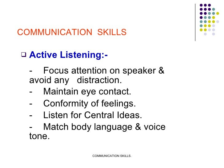 <ul><li>Active Listening:- </li></ul><ul><li>- Focus attention on speaker & avoid any  distraction. </li></ul><ul><li>- Ma...
