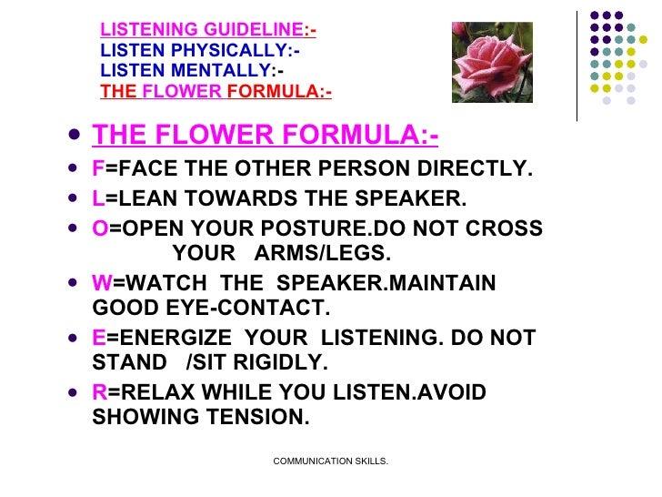 LISTENING GUIDELINE :- LISTEN PHYSICALLY:- LISTEN MENTALLY :- THE  FLOWER  FORMULA:- <ul><li>THE FLOWER FORMULA:- </li></u...