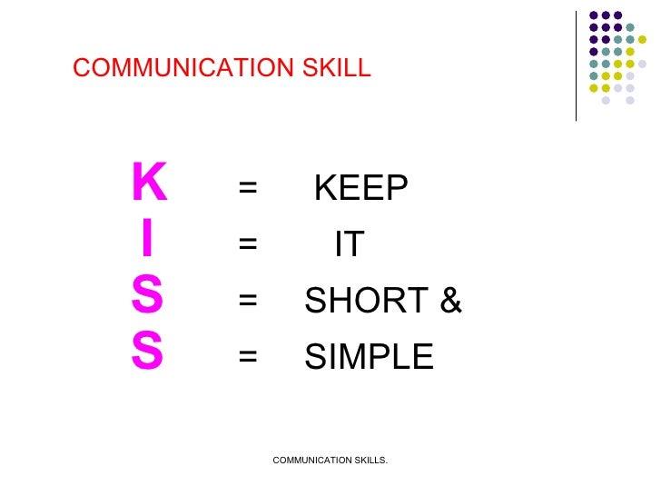 <ul><li>K =  KEEP </li></ul><ul><li>  I =   IT </li></ul><ul><li>S = SHORT & </li></ul><ul><li>S = SIMPLE </li></ul>COMMUN...
