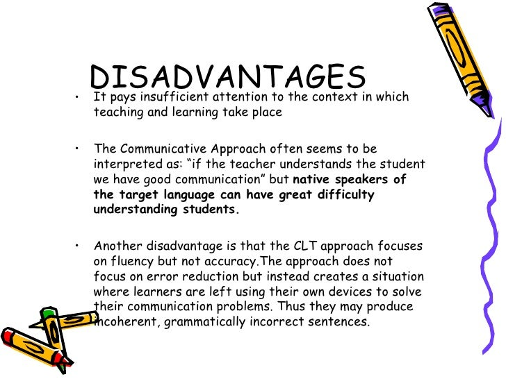 the communicative approach Get an answer for 'discuss the advantages and disadvantages of the communicative approach to the teaching of language' and find homework help for other teachers.