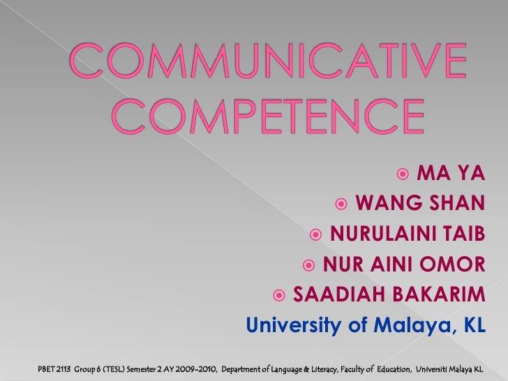 COMMUNICATIVE COMPETENCE<br />MA YA<br />WANG SHAN<br />NURULAINI TAIB<br />NUR AINI OMOR<br />SAADIAH BAKARIM<br />Univer...