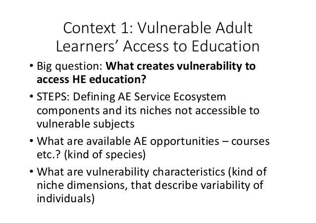 Context1:VulnerableAdult Learners'AccesstoEducation • Bigquestion:Whatcreatesvulnerabilityto accessHEeducat...