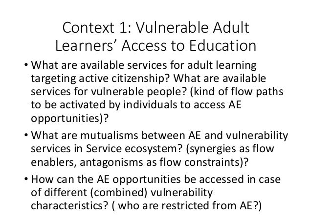 Context1:VulnerableAdult Learners'AccesstoEducation • Whatareavailableservicesforadultlearning targetingact...