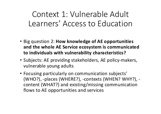 Context1:VulnerableAdult Learners'AccesstoEducation • Bigquestion2:HowknowledgeofAEopportunities andthewh...