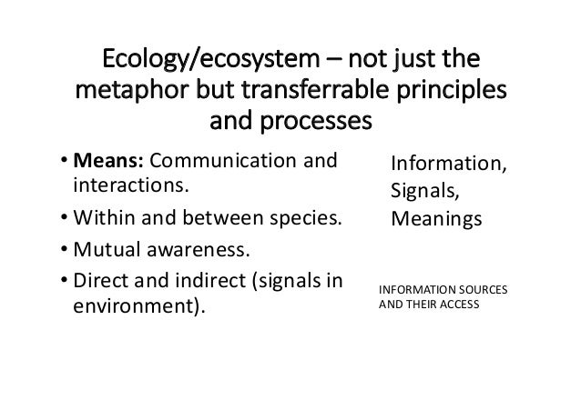 Ecology/ecosystem– notjustthe metaphorbuttransferrableprinciples andprocesses • Means:Communicationand interac...
