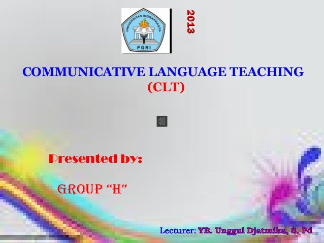 "COMMUNICATIVE LANGUAGE TEACHING(CLT)GROUP ""H""Presented by:20132013"