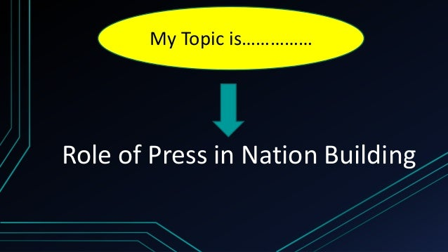 ROLE OF THE MEDIA IN 'NATION-BUILDING'