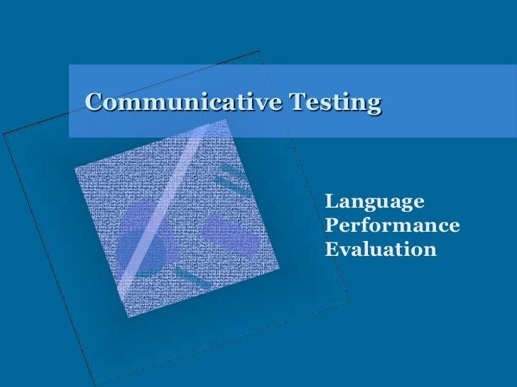 Communicative Testing<br />Language Performance Evaluation<br />