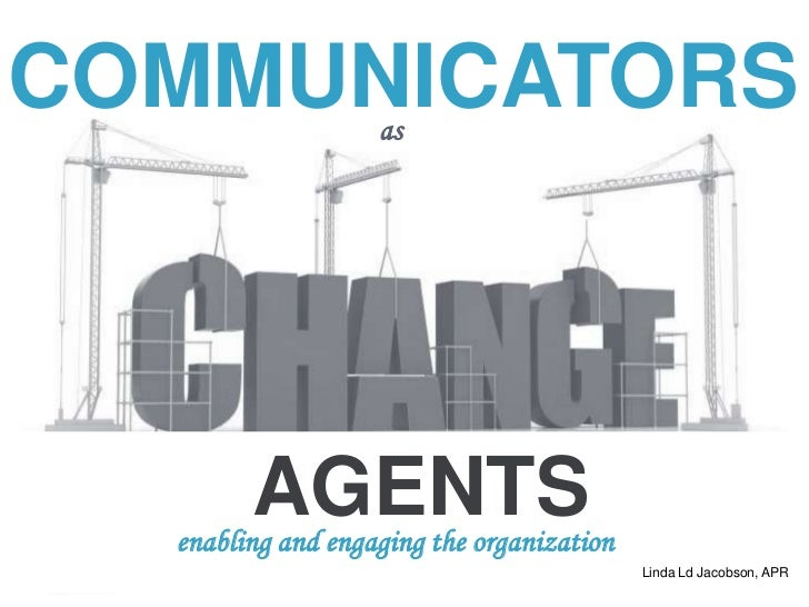 COMMUNICATORS      as        AGENTS  enabling and engaging the organization                                           Lind...