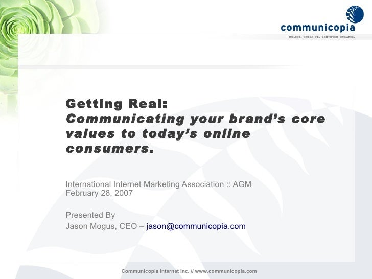 Getting Real:  Communicating your brand's core values to today's online consumers. International Internet Marketing Associ...
