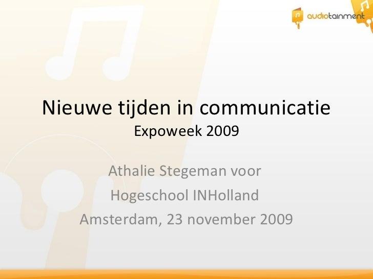 Nieuwe tijden in communicatie Expoweek 2009 Athalie Stegeman voor  Hogeschool INHolland  Amsterdam, 23 november 2009