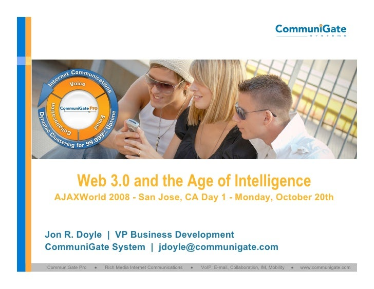 Web 3.0 and the Age of Intelligence   AJAXWorld 2008 - San Jose, CA Day 1 - Monday, October 20th   Jon R. Doyle | VP Busin...